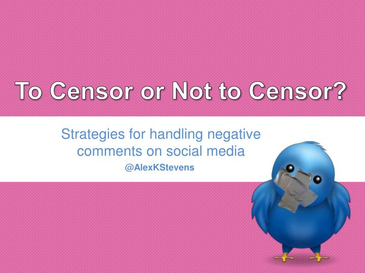 To Censor or Not to Censor?