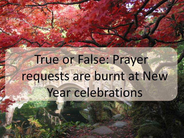 True or False: Prayer requests are burnt at New Year celebrations