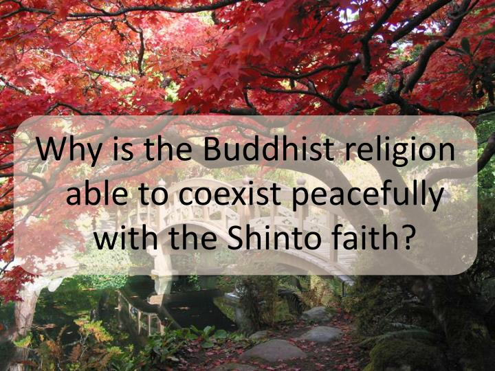 Why is the Buddhist religion able to coexist peacefully with the Shinto faith?