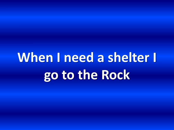 When I need a shelter I go to the Rock