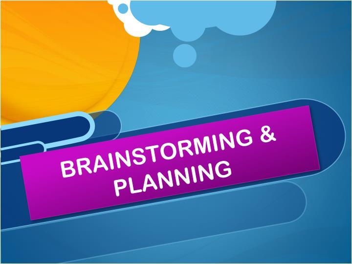BRAINSTORMING & PLANNING
