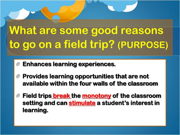 What are some good reasons to go on a field trip?