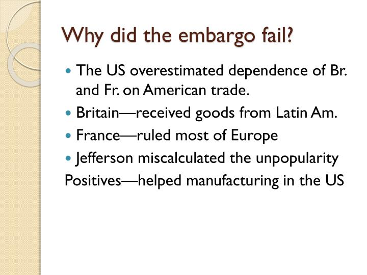 Why did the embargo fail?