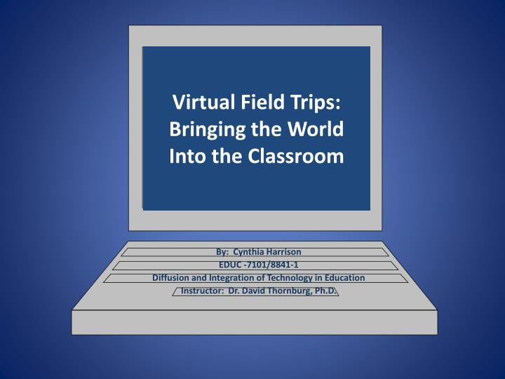 Virtual field trips bringing the world into the classroom