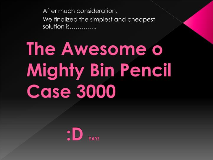 The Awesome o Mighty Bin Pencil Case 3000