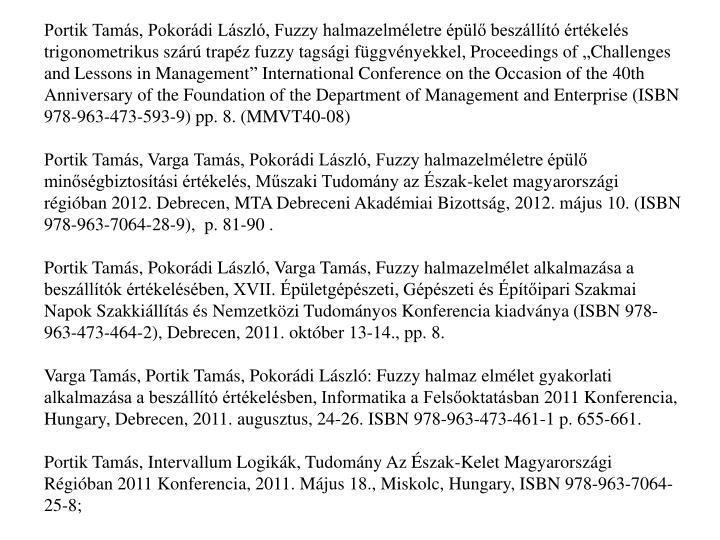 """Portik Tamás, Pokorádi László, Fuzzy halmazelméletre épülő beszállító értékelés trigonometrikus szárú trapéz fuzzy tagsági függvényekkel, Proceedings of """"Challenges and Lessons in Management"""" International Conference on the Occasion of the 40th Anniversary of the Foundation of the Department of Management and Enterprise (ISBN 978-963-473-593-9) pp. 8. (MMVT40-08)"""