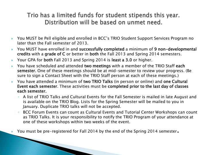 Trio has a limited funds for student stipends this year. Distribution will be based on unmet need.