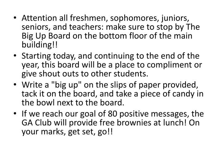 Attention all freshmen, sophomores, juniors, seniors, and teachers: make sure to stop by The Big Up Board on the bottom floor of the main building!!