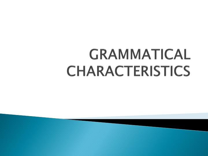 GRAMMATICAL CHARACTERISTICS