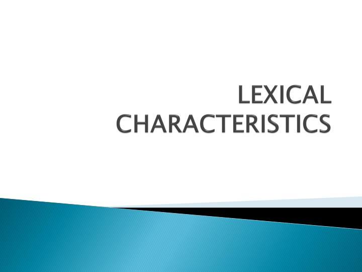 LEXICAL CHARACTERISTICS