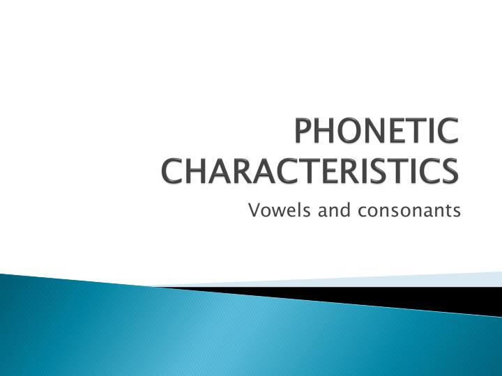 PHONETIC  CHARACTERISTICS