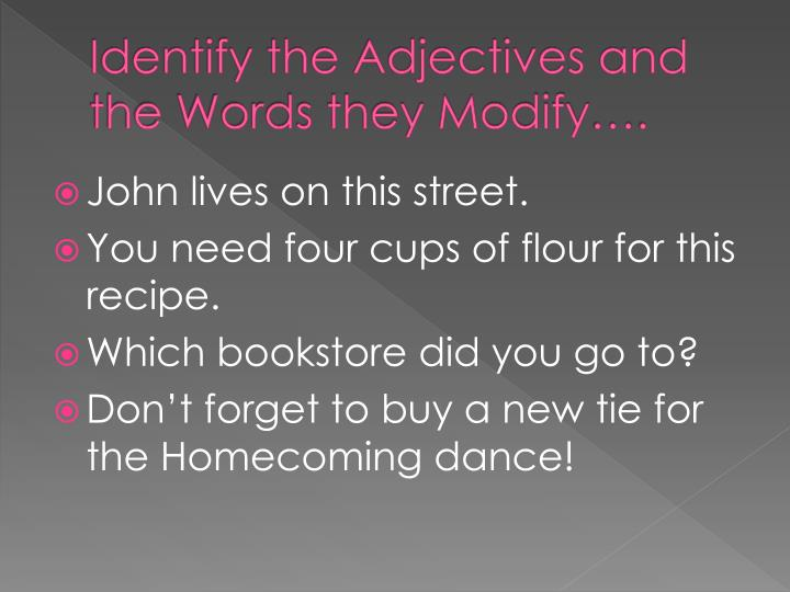 Identify the Adjectives and the Words they Modify….