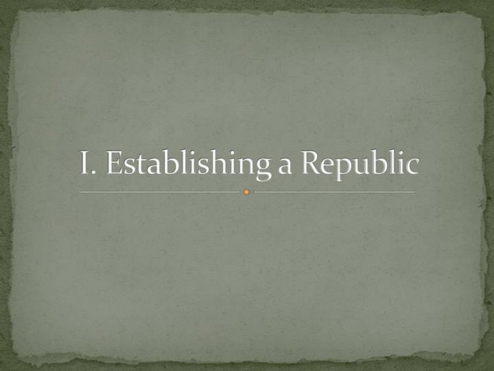 I. Establishing a Republic