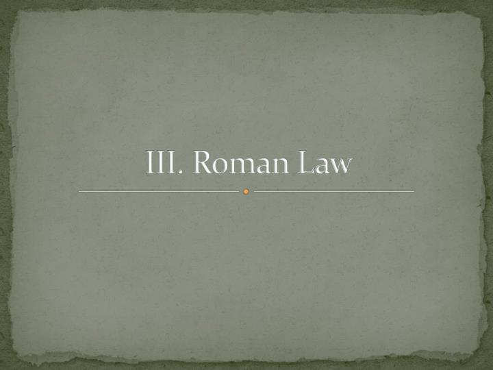 III. Roman Law