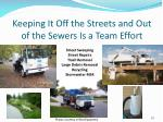 keeping it off the streets and out of the sewers is a team effort