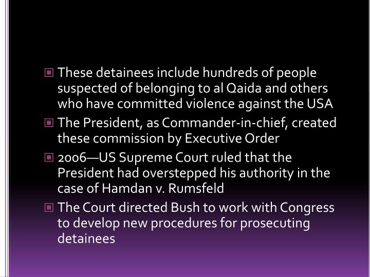 These detainees include hundreds of people suspected of belonging to al Qaida and others who have committed violence against the USA
