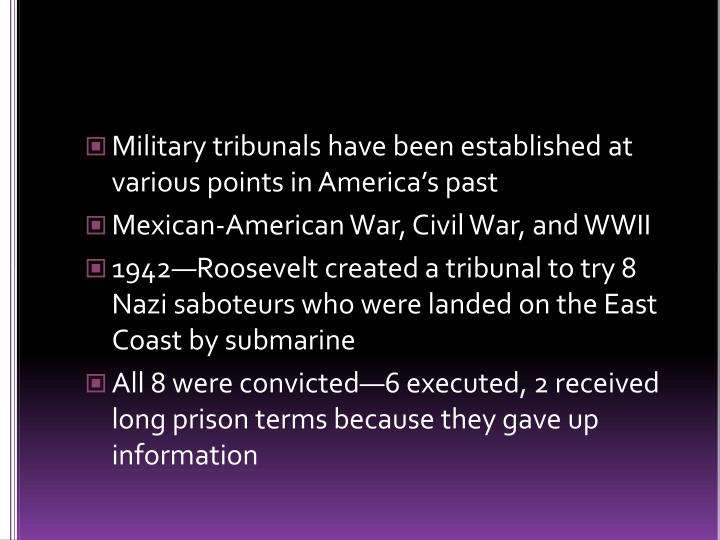 Military tribunals have been established at various points in America's past