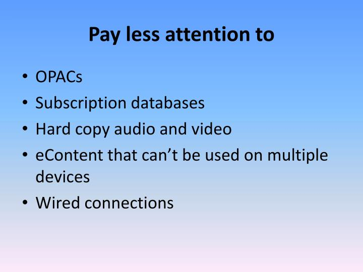 Pay less attention to