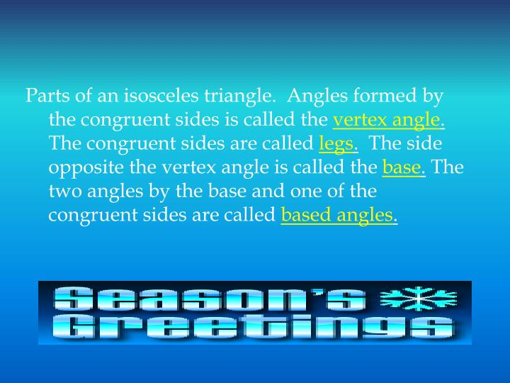 Parts of an isosceles triangle.  Angles formed by the congruent sides is called the