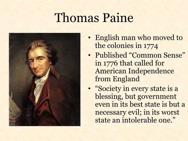 the influence of paine common sense Thomas paine's common sense was one of the major factors in bringing about the american revolution the main thesis or central message of the book was a) that monarchy was a bad form of.