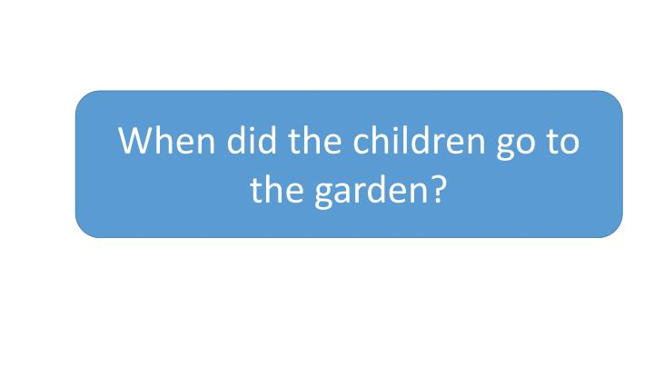 When did the children go to the garden?
