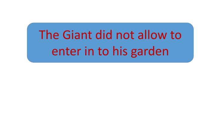 The Giant did not allow to enter in to his garden
