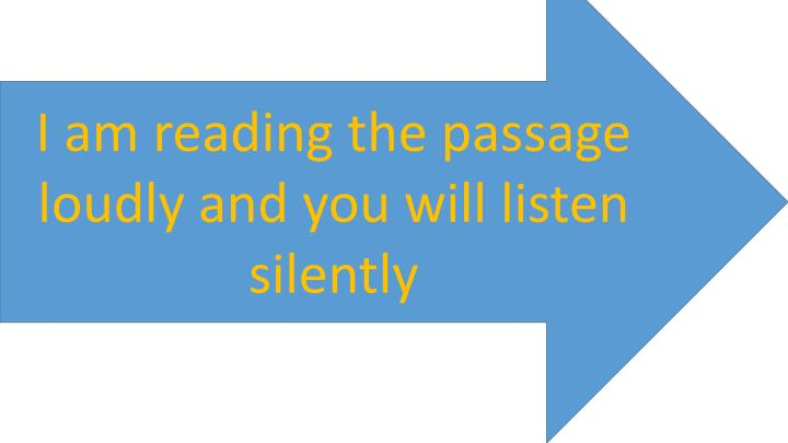 I am reading the passage loudly and you will listen silently
