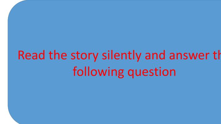 Read the story silently and answer the following question