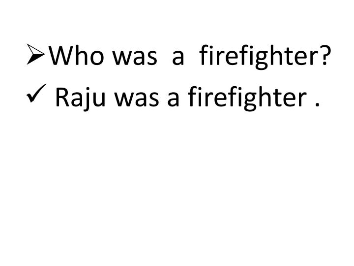 Who was  a  firefighter?