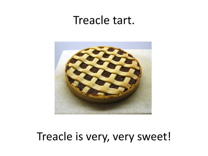 Treacle tart.