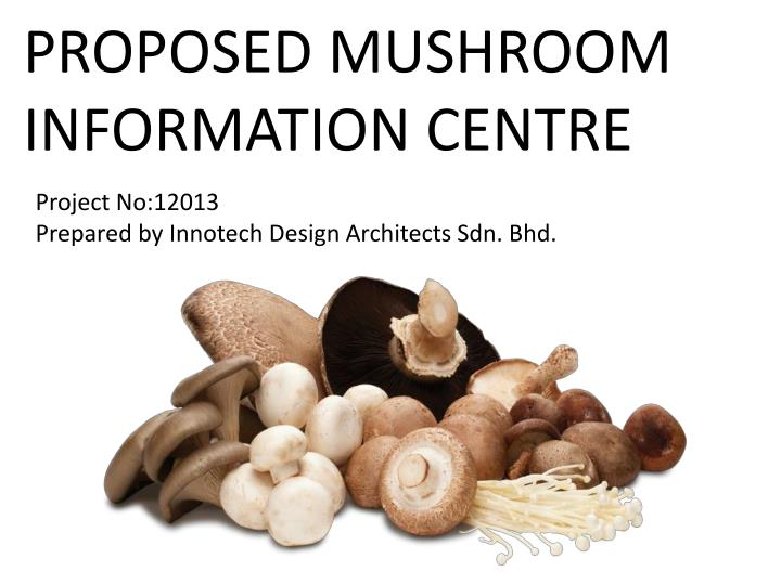 Proposed mushroom information centre