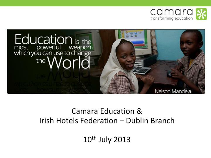 Camara education irish hotels federation dublin branch 10 th july 2013