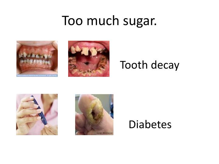 Too much sugar.