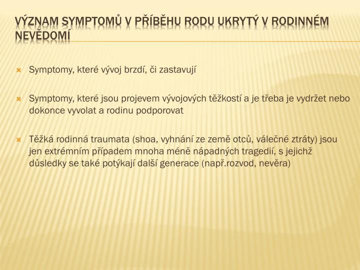 Symptomy, které vývoj brzdí, či