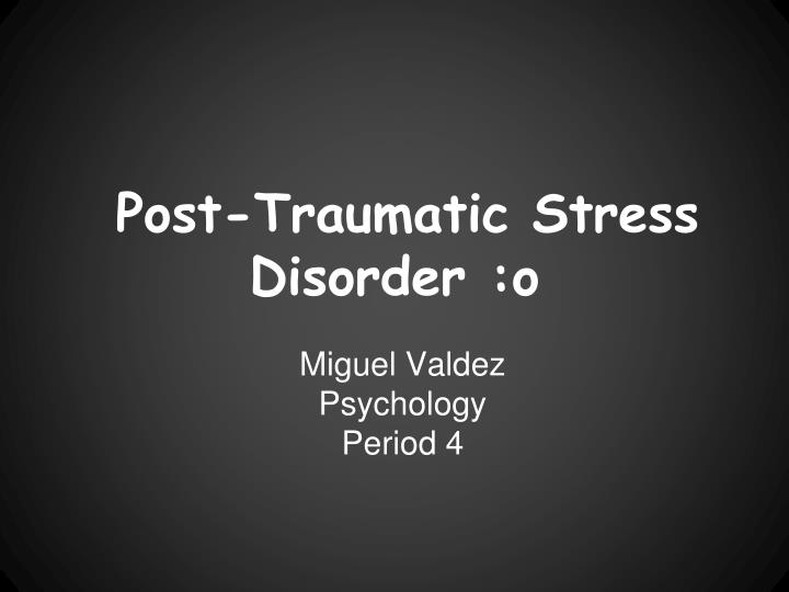 Post traumatic stress disorder o