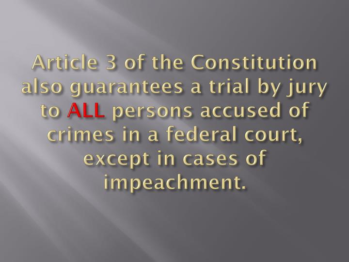 Article 3 of the Constitution also guarantees a trial by jury to