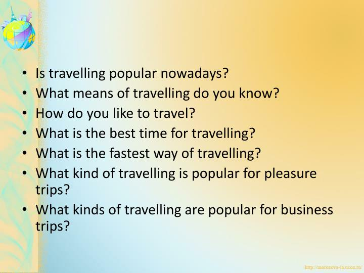 Is travelling popular nowadays?