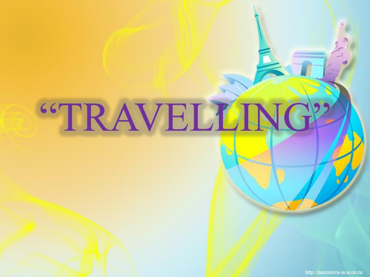 """""""TRAVELLING"""""""