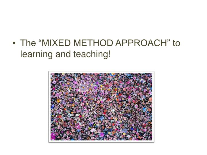 "The ""MIXED METHOD APPROACH"" to learning and teaching!"