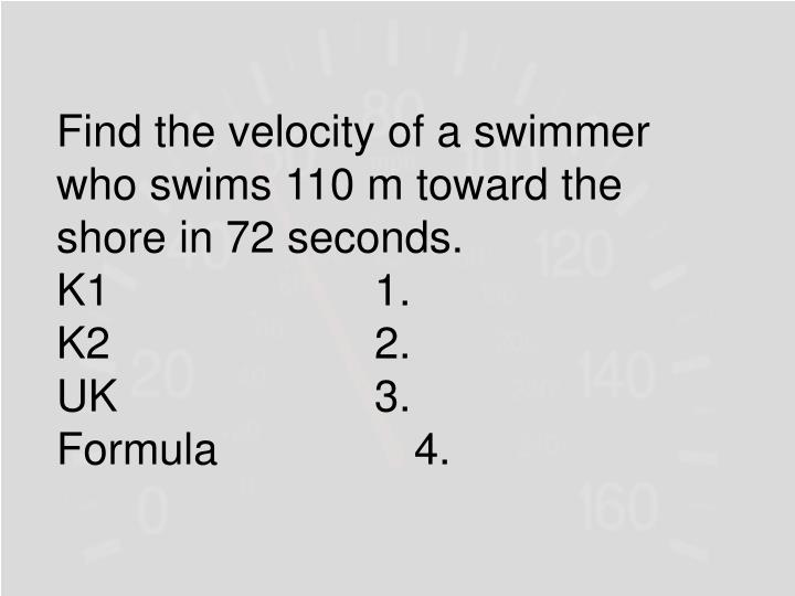Find the velocity of a swimmer who swims 110 m toward the shore in 72 seconds.