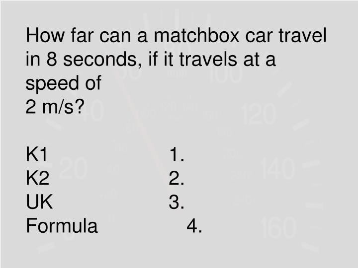 How far can a matchbox car travel in 8 seconds, if it travels at a speed of