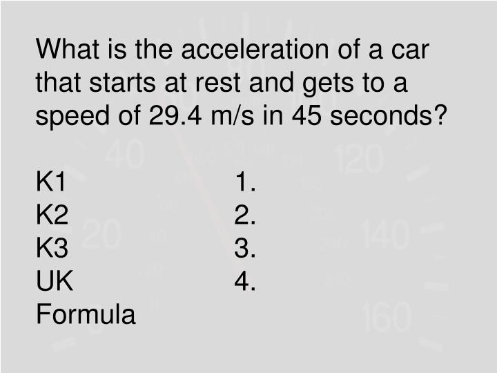 What is the acceleration of a car that starts at rest and gets to a speed of 29.4 m/s in 45 seconds?