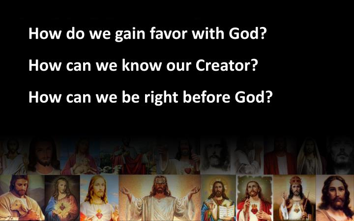 How do we gain favor with God?