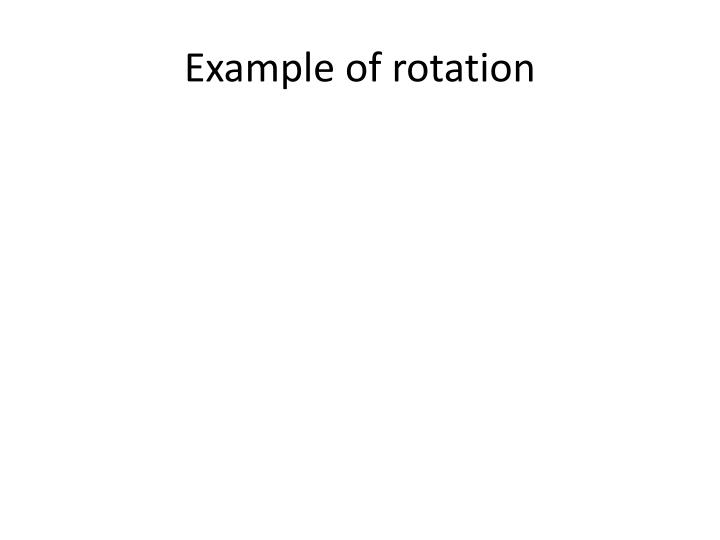 Example of rotation