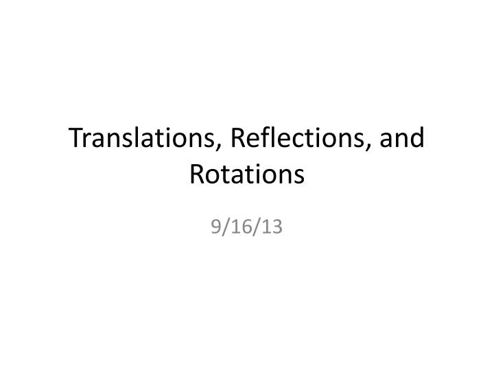 Translations, Reflections, and Rotations