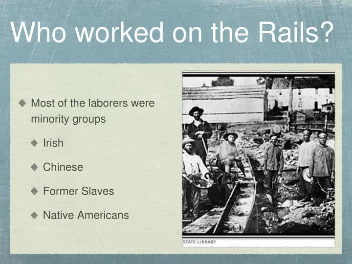 Who worked on the Rails?
