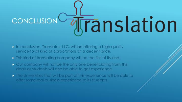 In conclusion, Translators LLC, will be offering a high quality service to all kind of corporations at a decent price.