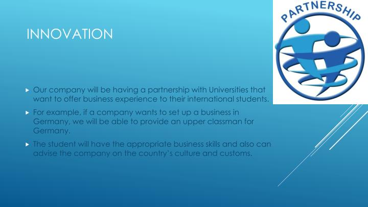 Our company will be having a partnership with Universities that want to offer business experience to their international students.