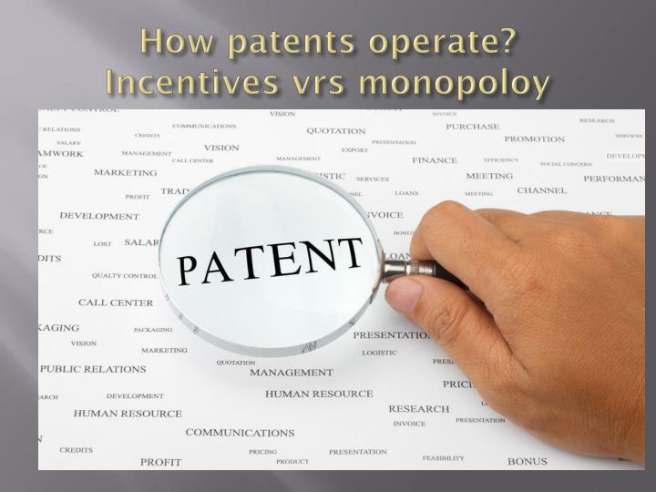 How patents operate incentives vrs monopoloy