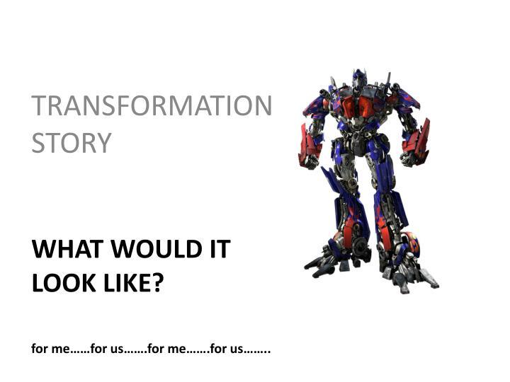 TRANSFORMATION STORY